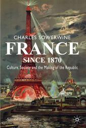France since 1870: Culture, Society and the Making of the Republic, Edition 2