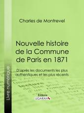 Nouvelle histoire de la Commune de Paris en 1871: D'après les documents les plus authentiques et les plus récents