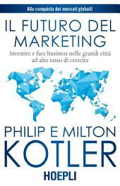 Il futuro del marketing: Investire e fare business nelle grandi città ad alto tasso di crescita