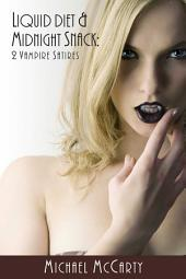 Liquid Diet & Midnight Snacks: 2 Vampire Satires