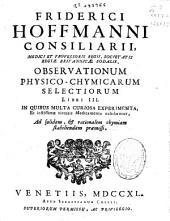 Friderici Hoffmanni ... Observationum physico-chymicarum selectiorum libri III.
