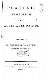 Platonis Symposium et Alcibiades primus