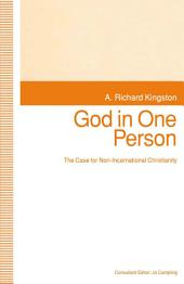 God in One Person: The Case for Non-Incarnational Christianity