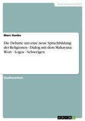 Die Debatte um eine neue Sprachbildung der Religionen - Dialog mit dem Mahayana: Wort - Logos - Schweigen