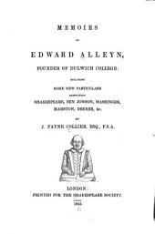 Memoirs of Edward Alleyn: Including Some New Particulars Respecting Shakespeare, Ben Jonson, Massinger, Marston, Dekker, &c, Volume 7
