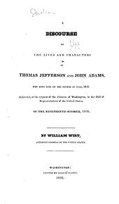 A Discourse on the Lives and Characters of Thomas Jefferson and John Adams: Who Both Died on the Fourth of July, 1826, Volume 1