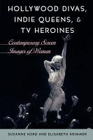 Hollywood Divas  Indie Queens  and TV Heroines PDF