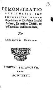 Demonstratio Antithesis s. repugnantiae thesium ... Jac. Andreae, De persona Christi