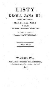Listy Jana III, króla Polskiego: pisane do krolowy Maryi Kazimiry w cia̧gu wyprawy pod Wieden w roku 1683