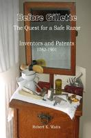 Before Gillette  The Quest for a Safe Razor   Inventors and Patents 1762 1901 PDF