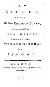 A Letter to the Rt. Hon. Edmund Burke, on the Subject of His Late Charges Against the Governor-General of Bengal: Volume 1