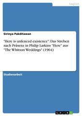 """""""Here is unfenced existence"""": Das Streben nach Präsenz in Philip Larkins """"Here"""" aus """"The Whitsun Weddings"""" (1964)"""