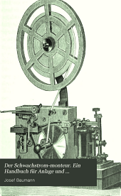 Der Schwachstrom-Monteur: Ein Handbuch für Anlage und Unterhaltung von Schwachstromanlagen. Mit 167 Abbildungen im Text