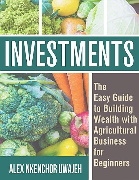 Investments  The Easy Guide to Building Wealth with Agricultural Business for Beginners