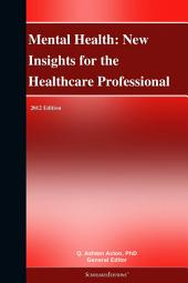 Mental Health: New Insights for the Healthcare Professional: 2012 Edition