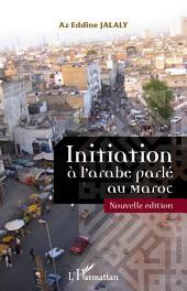 Initiation à l'arabe parlé au Maroc: (Nouvelle édition)