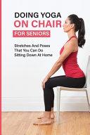 Doing Yoga On Chair For Seniors