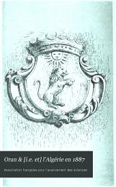 Oran & [i.e. et] l'Algérie en 1887: notices historiques, scientifiques & économiques