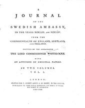 A journal of the Swedish ambassy: in the years MDCLIII and MDCLIV. From the commonwealth of England, Scotland, and Ireland