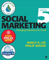 Social Marketing: Changing Behaviors for Good, Edition 5