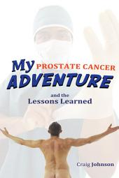 My Prostate Cancer Adventure, and the Lessons Learned
