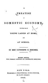 A Treatise on Domestic Economy for the Use of Young Ladies at Home and at School