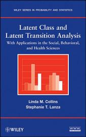 Latent Class and Latent Transition Analysis: With Applications in the Social, Behavioral, and Health Sciences
