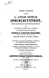 Specimen litterarium continens L. Annaei Senecae apocolocyntosin, denuo recensitam et annotatione illustratam quod, ...