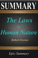 Summary: ''the Laws of Human Nature'' - A Comprehensive Summary to the Book of Robert Greene