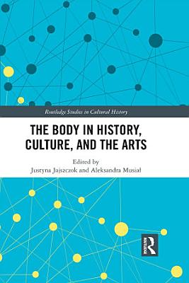 The Body in History  Culture  and the Arts