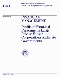 Financial Management Profile Of Financial Personnel In Large Private Sector Corporations And State Governments Report To Congressional Requesters Book PDF