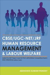CBSE/UGC-NET/JRF HUMAN RESOURCE MANAGEMENT & LABOUR WELFARE: Useful For NET Paper II and III/ PSU's (MT)/Other Competitive Exams. With HRM/OB & Labour Laws