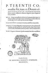P. Terentii Comoediae sex, tum ex Donati commentariis, tum ex optimorum, praesertim veterum, exemplarium collatione, diligentius quam vnquam antehac , emendatae. Aelii Donati Grammatici, aliorumque veterum in easdem ..., commentarii, ... accurate castigati. Calphurnii in tertiam Comoediam doctissima interpretatio. Indicata sunt diligentius carminum genera ... corretta quaedam et consulum nomina, idque studio et opera Des. Erasmi Roterodami ..