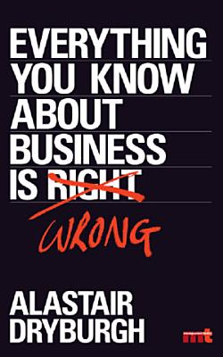 Everything You Know About Business is Wrong PDF