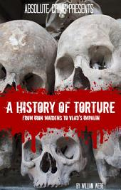 A History of Torture: From Iron Maidens to Vlad's Impalin