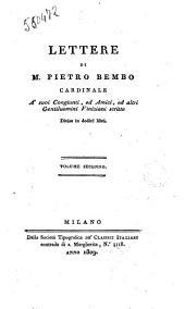 Opere del cardinale Pietro Bembo. Volume primo [-duodecimo]: Lettere di m. Pietro Bembo cardinale a' suoi congiunti, ed amici, ed altri gentiluomini viniziani scritte divise in dodici libri. Volume secondo, Volume 6