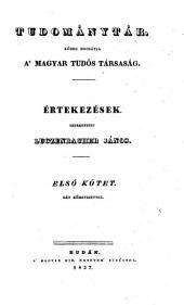 Tudománytár, közre bocsátja a Magyar tudós társaság. Értekezések szerkezteti Luczenbacher János (hung.) Uj folyam: 1. kötet