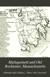 Mattapoisett and Old Rochester, Massachusetts: Being a History of These Towns and Also in Part of Marion and a Portion of Wareham