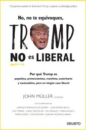 No, no te equivoques, Trump no es liberal: Por qué Trump es populista, proteccionista, machista, autoritario y nacionalista, pero en ningún caso liberal