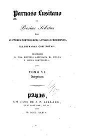 Parnaso Lusitano: ou, Poesias selectas dos auctores portuguezes antigos e modernos, illustradas com notas. Precedido de uma historia abreviada da lingua e poesia portugueza, Volume 6