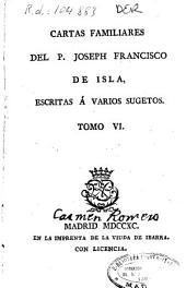 Cartas familiares del P. Ioseph Francisco de Isla, escritas a varios sugetos: Volumen 6