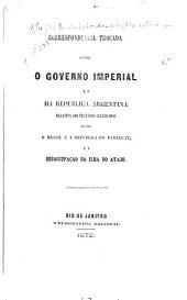 Correspondencia trocada entre o governo imperial e o da Republica argentina relativa aos tratados celebrados entre o Brasil e a republica do Paraguay, e á desoccupação do ilha do Atajo