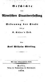 Geschichte der Römischen Staatsverfassung von Erbauung der Stadt bis zu C. Cäsar's Tod /.