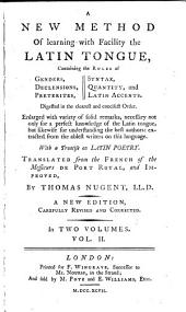A New Method of Learning with Facility the Latin Tongue: Containing the Rules of Genders, Declensions, Preterites, Syntax, Quantity, and the Latin Accents, Digested in the Clearest and Concisest Order, Volume 2