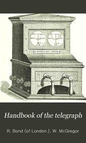 Handbook of the Telegraph: Being a Manual of Telegraphy, Telegraph Clerks' Remembrancer, and Guide to Candidates for Employment in the Telegraph Service