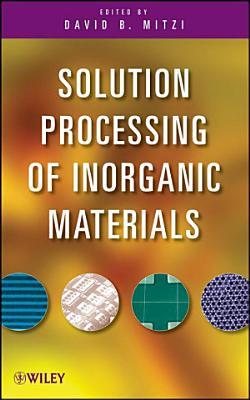 Solution Processing of Inorganic Materials