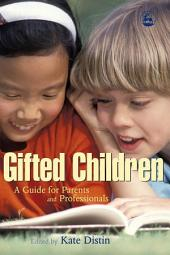 Gifted Children: A Guide for Parents and Professionals