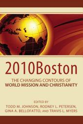 2010Boston: The Changing Contours of World Mission and Christianity: The Changing Contours of World Mission and Christianity