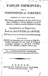 Taplin improved, or a Compendium of Farriery. ... By an experienced Farrier