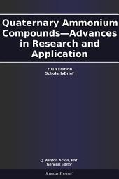 Quaternary Ammonium Compounds—Advances in Research and Application: 2013 Edition: ScholarlyBrief